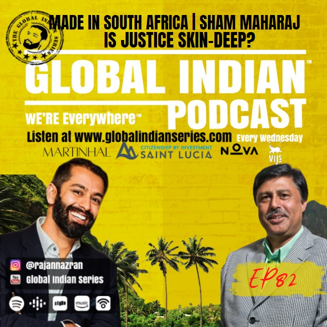 Sham Maharaj sits down with Rajan Nazran on the Global Indian Podcast